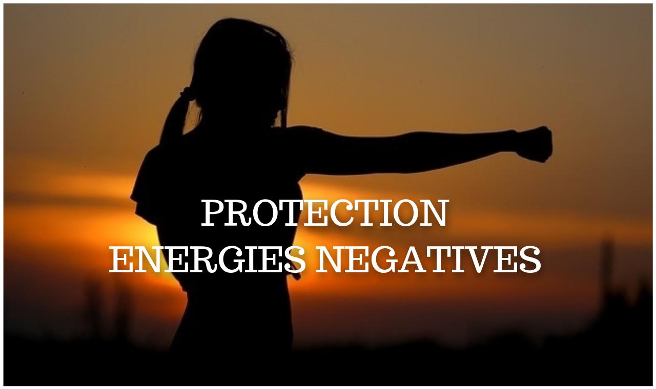 bien se protéger contre les énergies négatives